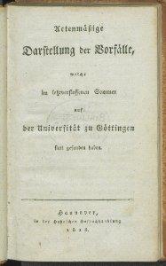 Actenmäßige Darstellung der Vorfälle welche im letztverflossenen Sommer auf der Universität zu Göttingen statt gefunden haben